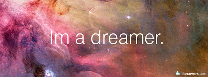 I'm a dreamer Facebook Covers