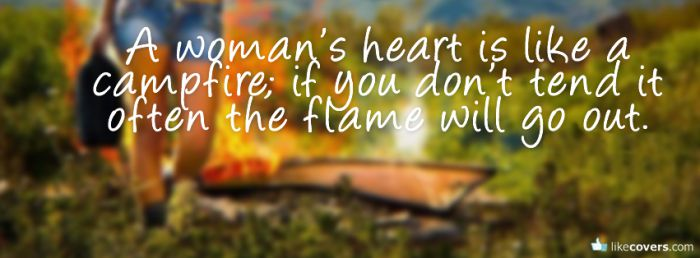 Woman's heart is like a campfire