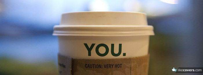 You are very hot Starbucks Cup