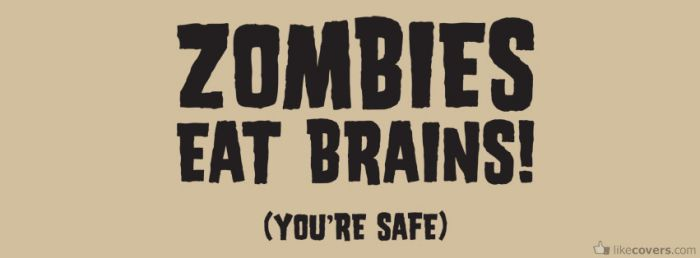 Zombies eat brains youre safe